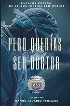 PERO QUERÍAS SER DOCTOR: Ensayos cortos de lo que implica ser médico (Spanish Edition)