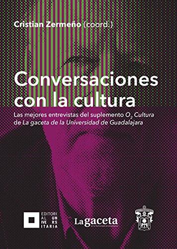Conversaciones con la cultura: Las mejores entrevistas del suplemento O₂ Cultura de La gaceta de la Universidad de Guadalajara (Jalisco)