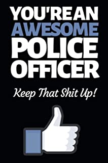 "You're An Awesome Police Officer: Funny Police Officer Notebook/Journal (6"" X 9"") Great Thank You / Retirement / Appreciat..."