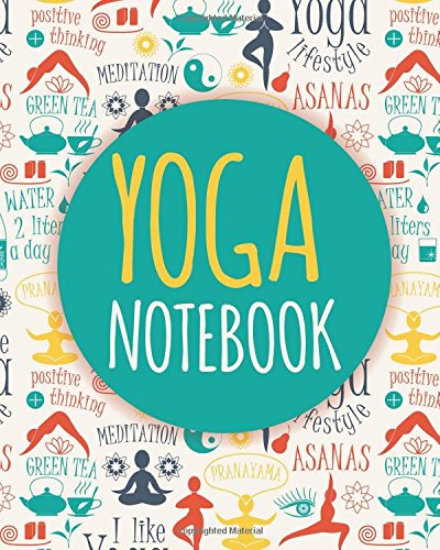 Yoga Notebook: 100 Lined Pages. Each Page is Headed by an Inspirational Quote. The Perfect Journal Notebook for Yoga Lovers.