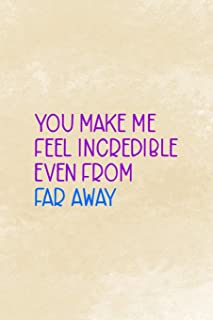 You Make Me Feel Incredible Even From Far Away: Distance Notebook Journal Composition Blank Lined Diary Notepad 120 Pages ...