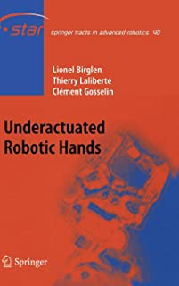 Underactuated Robotic Hands (Springer Tracts in Advanced Robotics)