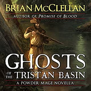 Ghosts of the Tristan Basin     A Powder Mage Novella              By:                                                                                                                                 Brian McClellan                               Narrated by:                                                                                                                                 Julie Hoverson                      Length: 3 hrs and 3 mins     52 ratings     Overall 4.5