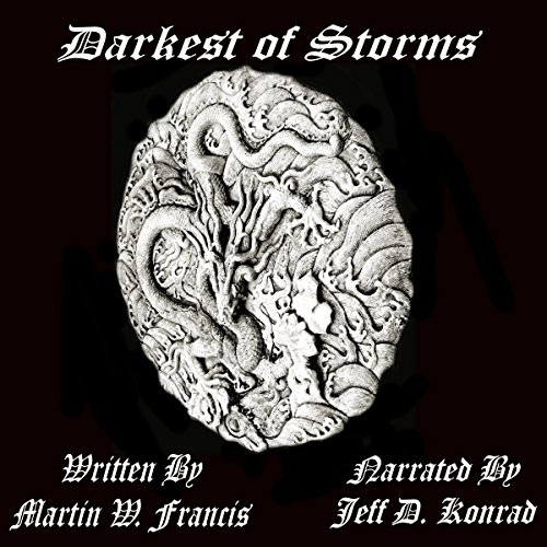 Darkest of Storms, Book 1                   By:                                                                                                                                 Martin W. Francis                               Narrated by:                                                                                                                                 Jeff D. Konrad                      Length: 2 hrs and 7 mins     1 rating     Overall 5.0