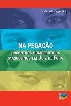 Na Pegação. Encontros Homoeróticos Masculinos em Juiz de Fora