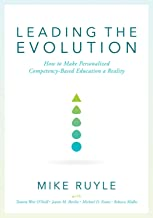 Leading the Evolution: How to Make Personalized Competency-Based Education a Reality (An Educational Leadership Guide to C...
