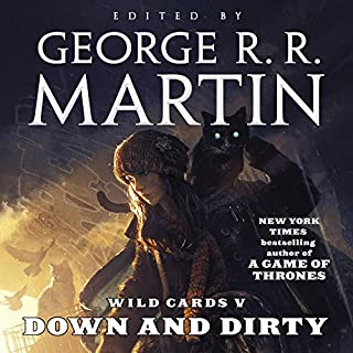 Wild Cards V: Down and Dirty                   By:                                                                                                                                 George R. R. Martin                               Narrated by:                                                                                                                                 Raphael Sbarge,                                                                                        Sean Astin,                                                                                        Roy Dotrice,                   and others                 Length: 21 hrs and 20 mins     290 ratings     Overall 4.4