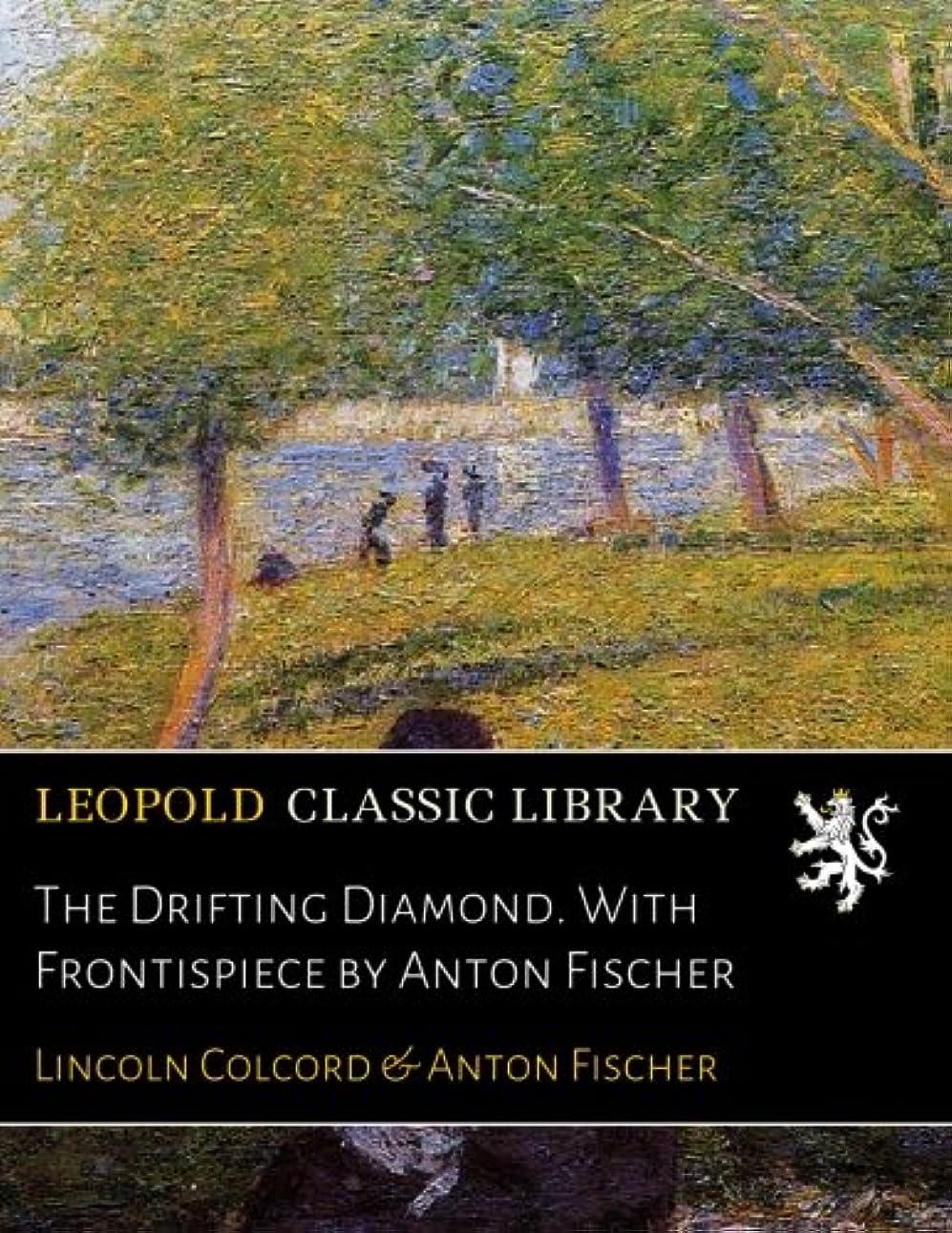 散歩に行く咳シマウマThe Drifting Diamond. With Frontispiece by Anton Fischer