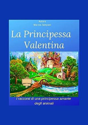 La Principessa Valentina: I racconti di una principessina amante degli animali
