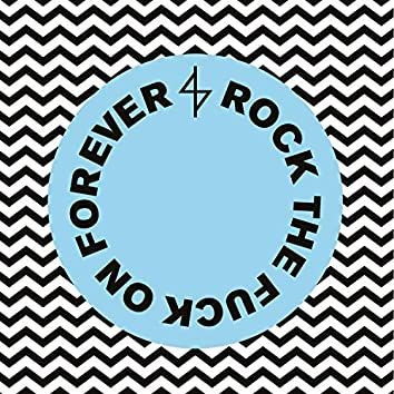 Rock the Fuck On Forever