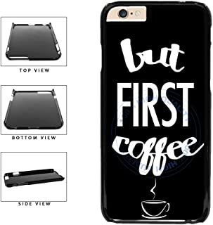 BleuReign(TM) But Coffee First Quote Plastic Phone Case Back Cover For Apple iPhone 6 Plus and iPhone 6s Plus (5.5 Inches Screen)