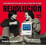 Revolución en Silicon Valley: La increíble historia de cómo se hizo el primer Mac de Apple (Sin colección)