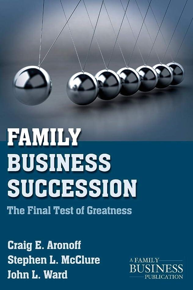 落ち込んでいる退屈させる侵入するFamily Business Succession: The Final Test of Greatness (A Family Business Publication)