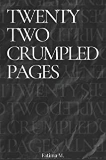 Twenty Two Crumpled Pages: A collection of prose and poetry to mend the broken pieces of your soul.