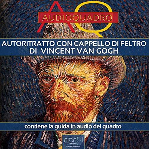 Autoritratto con cappello di feltro di Vincent Van Gogh  Audiolibri