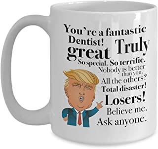 Donald Trump Coffee Mug For Dentist Dental Surgeon Doctor Nurse Dentistry Tooth Fairy Mather Father Day President Conservative Republicans 15 Oz