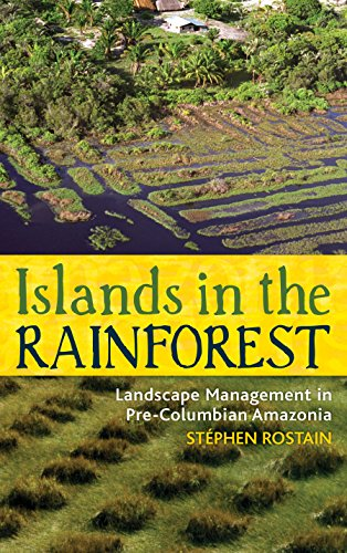 Islands in the Rainforest: Landscape Management in Pre-Columbian Amazonia (New Frontiers in Historical Ecology, Band 4)