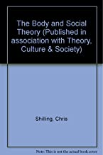 The Body and Social Theory (Published in association with Theory, Culture & Society)