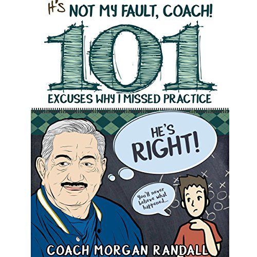 It's Not My Fault, Coach! 101 Excuses Why I Missed Practice cover art