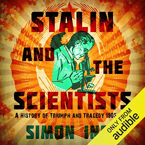 Stalin and the Scientists     A History of Triumph and Tragedy 1905-1953              Written by:                                                                                                                                 Simon Ings                               Narrated by:                                                                                                                                 Barnaby Edwards                      Length: 16 hrs and 59 mins     Not rated yet     Overall 0.0
