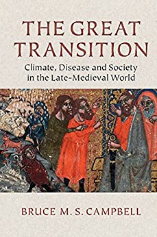 [Bruce M. S. Campbell]のThe Great Transition: Climate, Disease and Society in the Late-Medieval World (2013 Ellen Mcarthur Lectures) (English Edition)