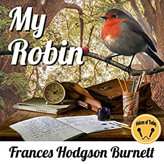 My Robin                   Written by:                                                                                                                                 Frances Hodgson Burnett                               Narrated by:                                                                                                                                 Sarah Bacaller                      Length: 34 mins     Not rated yet     Overall 0.0