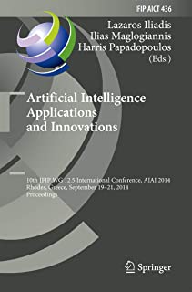 Artificial Intelligence Applications and Innovations: 10th IFIP WG 12.5 International Conference, AIAI 2014, Rhodes, Greec...