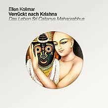 Verrückt nach Krishna. Das Leben Sri Caitanya Mahaprabhus (German Edition)