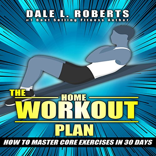 The Home Workout Plan     How to Master Core Exercises in 30 Days              By:                                                                                                                                 Dale L. Roberts                               Narrated by:                                                                                                                                 Marcus Schweiz                      Length: 28 mins     3 ratings     Overall 5.0