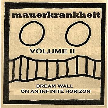 Mauerkrankheit, Vol. II: Dream Wall On an Infinite Horizon