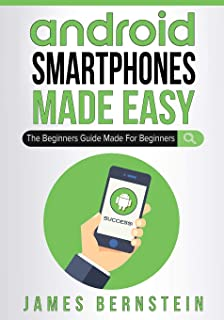 Android Smartphones Made Easy: The Beginners Guide Made For Beginners (Computers Made Easy)