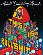 This Is Bullshit Adult Coloring Book: 30 Amazing Coloring Pages with Doodles, Animals and Swear Words (Unibul Press Coloring Books) (Volume 3)