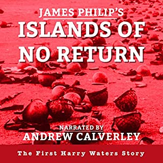 Islands of No Return     The Harry Waters Series Book 1              By:                                                                                                                                 James Philip                               Narrated by:                                                                                                                                 Andrew Calverley                      Length: 5 hrs and 57 mins     1 rating     Overall 1.0