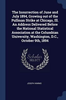 The Insurrection of June and July 1894, Growing out of the Pullman Strike at Chicago, Ill. An Address Delivered Before the...
