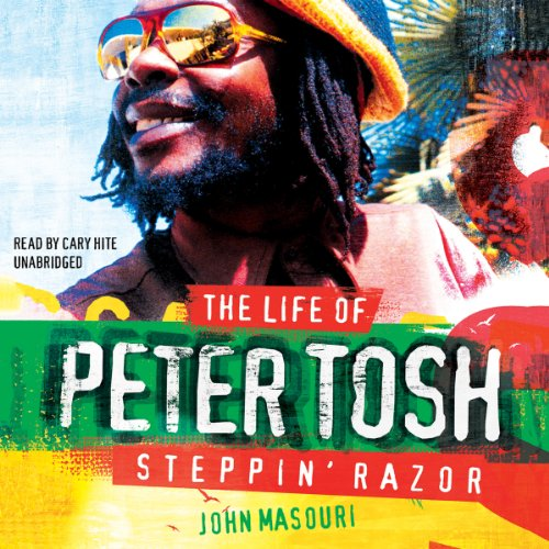 Steppin' Razor, the Life of Peter Tosh  Audiolibri