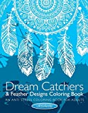 Dream Catchers & Feather Designs Coloring Book: An Anti Stress Coloring Book For Adults