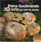 Pains gourmands - 30 Recettes pour toutes les occasions