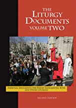 The Liturgy Documents, Volume Two: Essential Documents for Parish Sacramental Rites and Other Liturgies, Second Edition