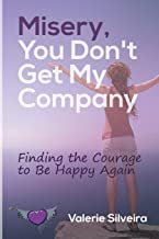Misery, You Don't Get My Company: Finding the Courage to Be Happy Again