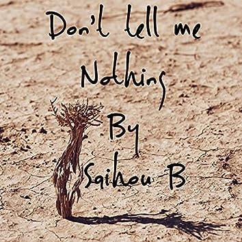 Don,t tell me notting