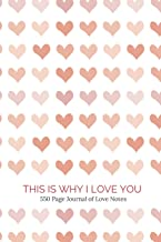 This Is Why I Love You - 550 Page Journal of Love Notes: Reasons Why I Love You Notebook
