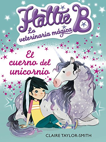 El cuerno del unicornio (Hattie B. La veterinaria mágica 2)