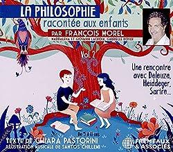La Philosophie Racontee aux Enfants Volume 2-Une Rencontre avec Deleuze, Heidegger, Sartre,…