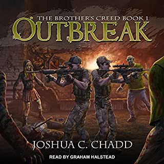 Outbreak     The Brother's Creed Series, Book 1              By:                                                                                                                                 Joshua C. Chadd                               Narrated by:                                                                                                                                 Graham Halstead                      Length: 4 hrs and 9 mins     55 ratings     Overall 4.2