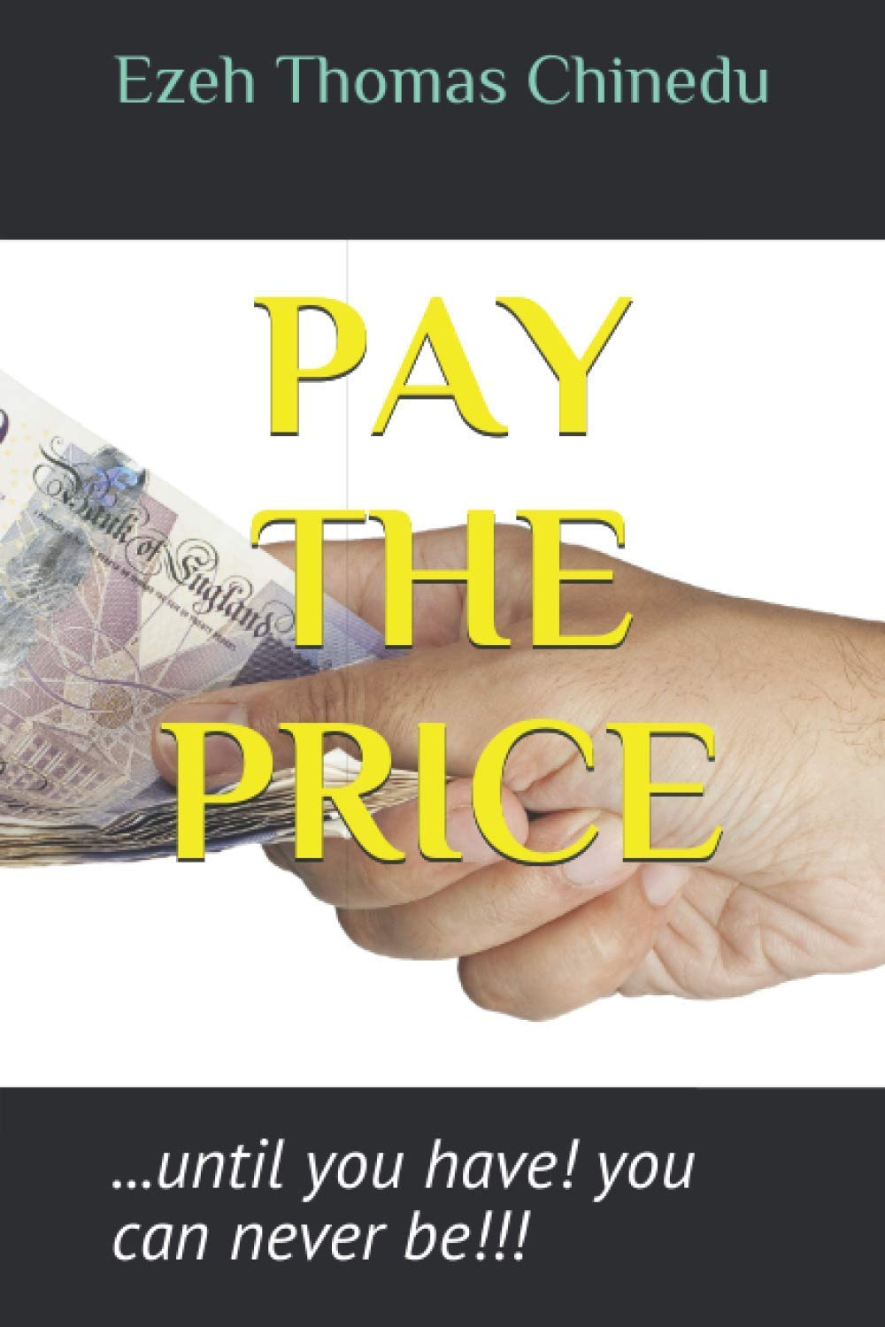 PAY THE PRICE: ...until you have! you can never be!!! (978-2170-57-0)