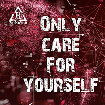 Only Care For Yourself
