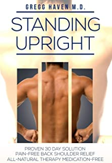 Pain Management - Standing Upright: Healing Back Pain: Proven 30 Day Solution - Pain-Free Back Shoulder Relief - All-Natur...