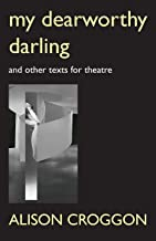 My Dearworthy Darling: And Other Texts for Theatre