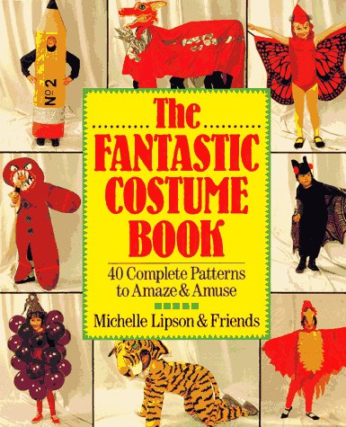 The Fantastic Costume Book: 40 Complete Patterns to Amaze and Amuse