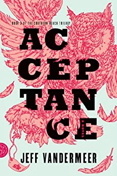 Acceptance: A Novel (The Southern Reach Trilogy Book 3) by [Jeff VanderMeer]